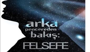 ARKA PENCEREDEN BAKIŞ: FELSEFE/BEKİR KAVRUK